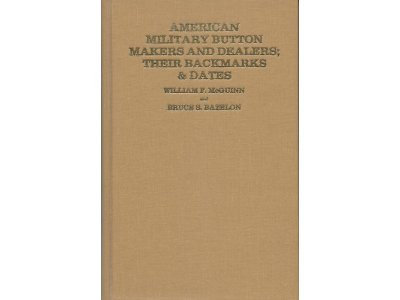 American Military Button Makers and Dealers; Their Backmarks & Dates - Signed by Both Authors