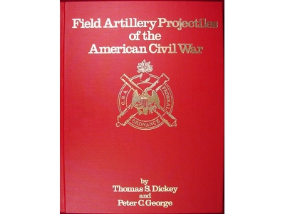 Field Artillery Projectiles of the American Civil War - Rare Limited 1st Edition - Numbered & Signed