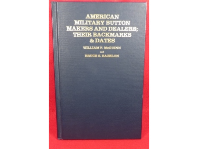 American Military Button Makers and Dealers; Their Backmarks & Dates