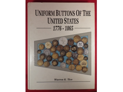 Uniform Buttons of the United States 1776 - 1865 by Warren K. Tice